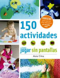 150 ACTIVIDADES PARA JUGAR SIN PANTALLA